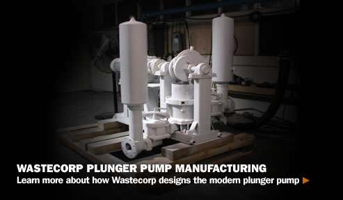Wastecorp Plunger Pump Manufacturing - Learn More.